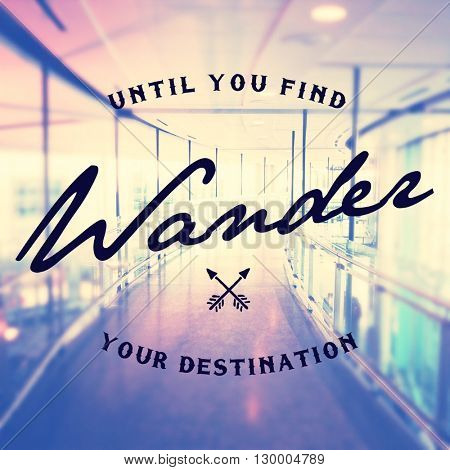 Inspirational Typographic Quote - Until you find your destination wander