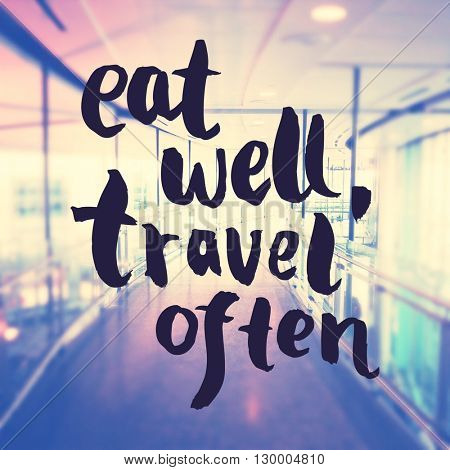 Inspirational Typographic Quote - Eat well, Travel often