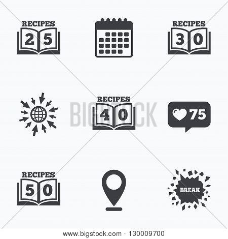 Calendar, like counter and go to web icons. Cookbook icons. 25, 30, 40 and 50 recipes book sign symbols. Location pointer.