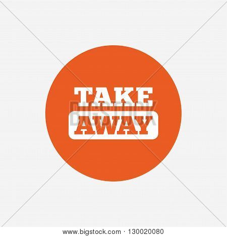 Take away sign icon. Takeaway food or coffee drink symbol. Orange circle button with icon. Vector