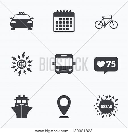 Calendar, like counter and go to web icons. Transport icons. Taxi car, Bicycle, Public bus and Ship signs. Shipping delivery symbol. Family vehicle sign. Location pointer.