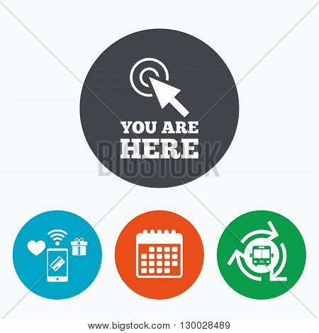 You are here sign icon. Info cursor symbol. Map pointer with your location. Mobile payments, calendar and wifi icons. Bus shuttle.
