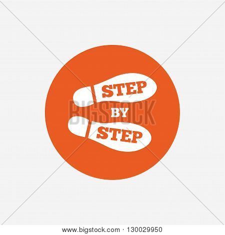 Step by step sign icon. Footprint shoes symbol. Orange circle button with icon. Vector