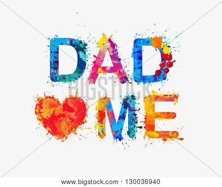 Dad loves me. Vector watercolor splash paint