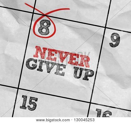 Concept image of a Calendar with the text: Never Give Up