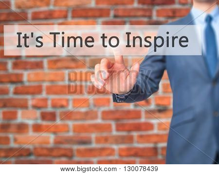 It's Time To Inspire - Businessman Hand Pressing Button On Touch Screen Interface.