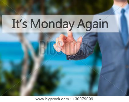 It's Monday Again - Businessman Hand Pressing Button On Touch Screen Interface.