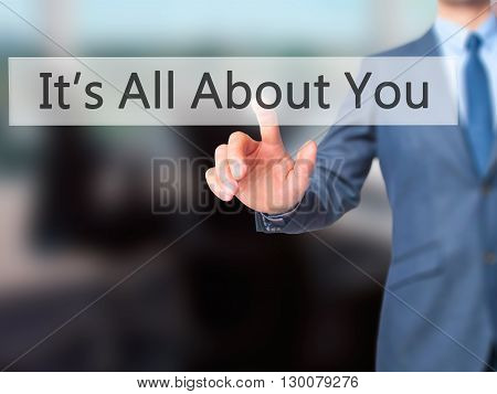 It's All About You - Businessman Hand Pressing Button On Touch Screen Interface.