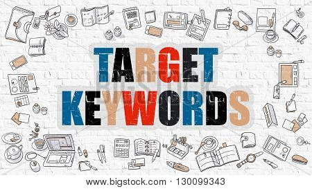 Target Keywords Concept. Target Keywords Drawn on White Wall. Target Keywords in Multicolor. Doodle Design. Modern Style Illustration. Line Style Illustration. White Brick Wall.