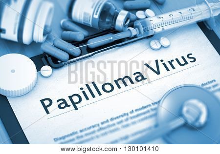 Diagnosis - Papilloma Virus on Background of Medicaments Composition - Pills, Injections and Syringe. Papilloma Virus - Printed Diagnosis with Blurred Text. 3D Render.