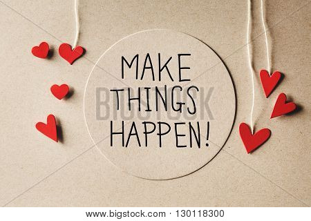 Make Things Happen Message With Small Hearts