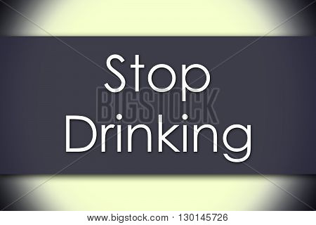 Stop Drinking - Business Concept With Text