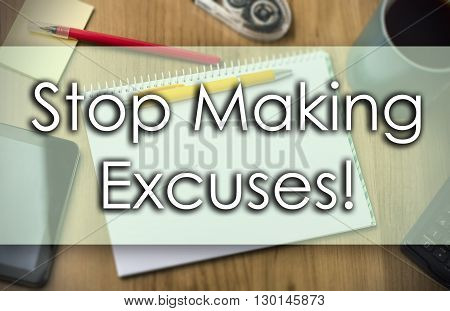 Stop Making Excuses! -  Business Concept With Text