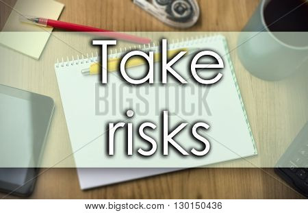Take Risks -  Business Concept With Text