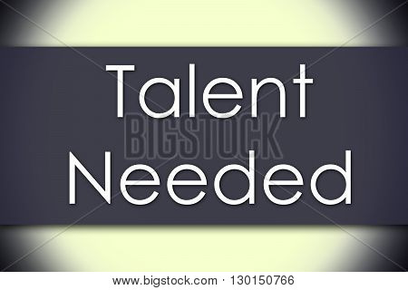 Talent Needed - Business Concept With Text