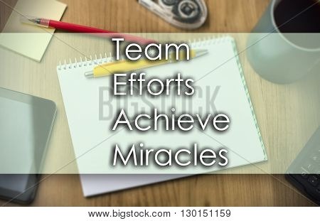 Team Efforts Achieve Miracles -  Business Concept With Text