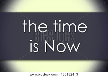 The Time Is Now - Business Concept With Text