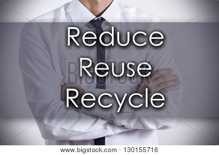 Reduce Reuse Recycle - Young Businessman With Text - Business Concept