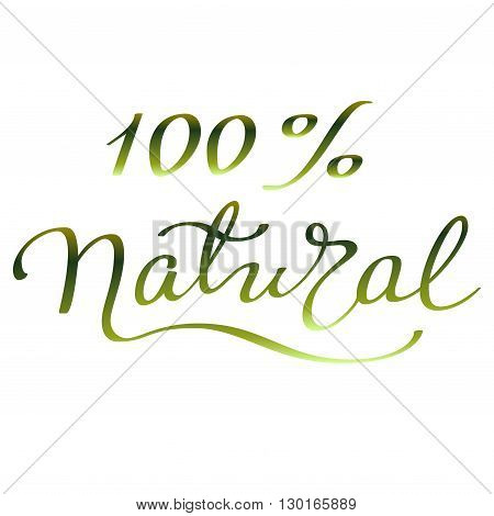 Hand drawn inspirational sign - hundred percent natural. Pen and ink calligraphy. Brush painted green letters on white background isolated. Calligraphy card. Vector illustration.