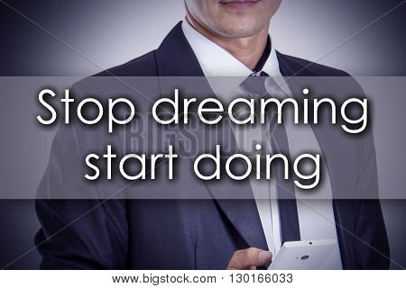 Stop Dreaming Start Doing - Young Businessman With Text - Business Concept