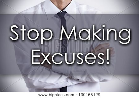 Stop Making Excuses! - Young Businessman With Text - Business Concept