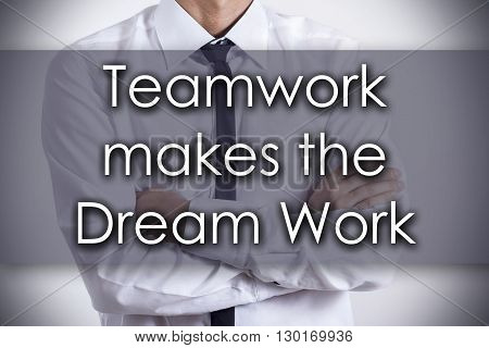 Teamwork Makes The Dream Work - Young Businessman With Text - Business Concept