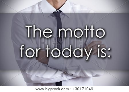 The Motto For Today Is - Young Businessman With Text - Business Concept
