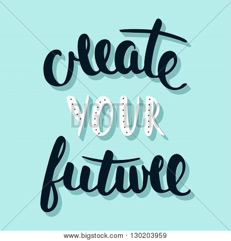 Vector card with hand drawn unique typography design element for greeting cards prints and posters. Quote Create Your Future. Handwritten lettering. Modern brush calligraphy.