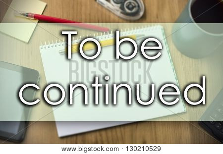 To Be Continued -  Business Concept With Text