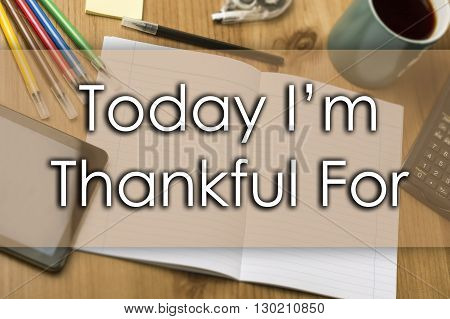 Today I'm Thankful For - Business Concept With Text