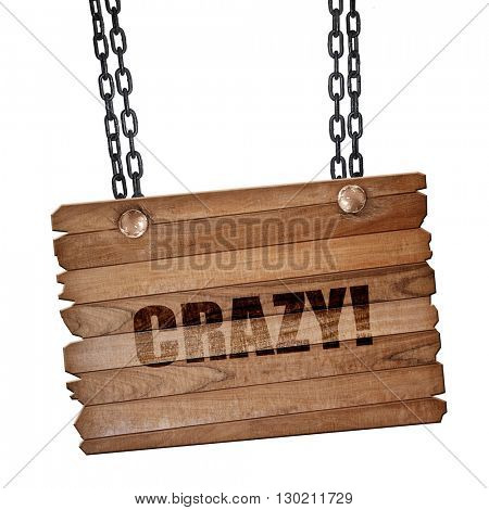 crazy!, 3D rendering, wooden board on a grunge chain