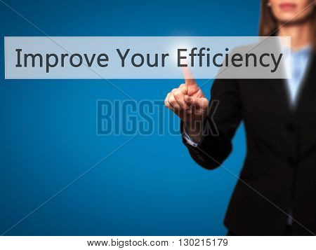 Improve Your Efficiency - Businesswoman Hand Pressing Button On Touch Screen Interface.