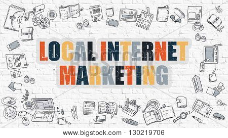 Local Internet Marketing Concept. Modern Line Style Illustration. Multicolor Local Internet Marketing Drawn on White Brick Wall. Doodle Icons. Doodle Design Style of Local Internet Marketing Concept.