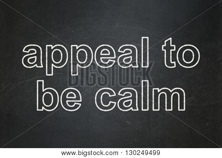 Politics concept: text Appeal To Be Calm on Black chalkboard background