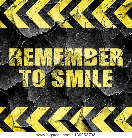 remember to smile, black and yellow rough hazard stripes