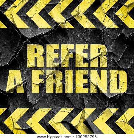 refer a friend, black and yellow rough hazard stripes