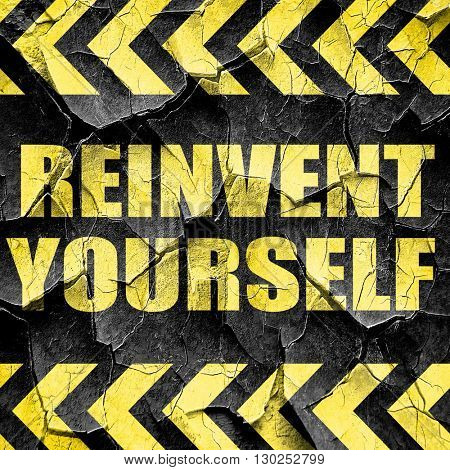 reinvent yourself, black and yellow rough hazard stripes