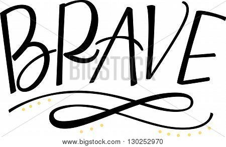 Brave hand lettered word in black with flourish