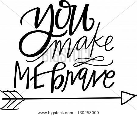 You Make Me Brave hand lettered quote
