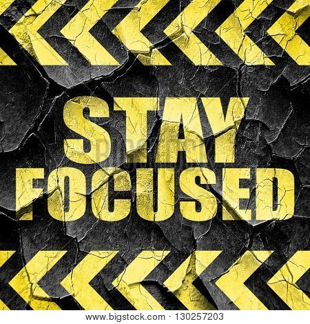 stay focused, black and yellow rough hazard stripes
