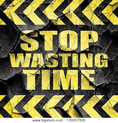 stop wasting time, black and yellow rough hazard stripes