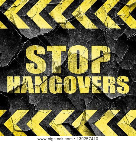 stop hangovers, black and yellow rough hazard stripes