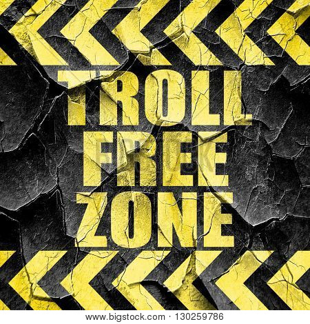 troll free zone, black and yellow rough hazard stripes