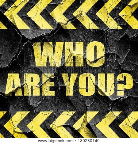 who are you?, black and yellow rough hazard stripes