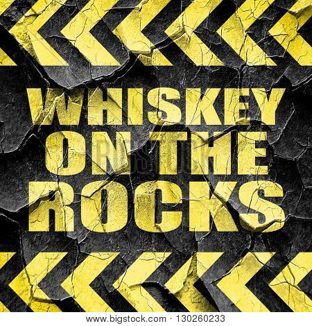 whiskey on the rocks, black and yellow rough hazard stripes