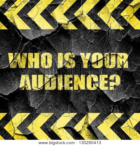 who is your audience, black and yellow rough hazard stripes