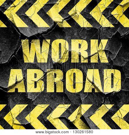 work abroad, black and yellow rough hazard stripes