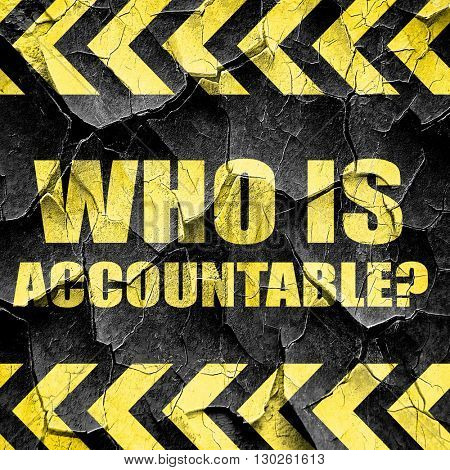 who is accountable, black and yellow rough hazard stripes