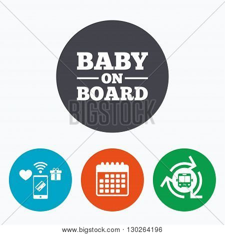 Baby on board sign icon. Infant in car caution symbol. Mobile payments, calendar and wifi icons. Bus shuttle.