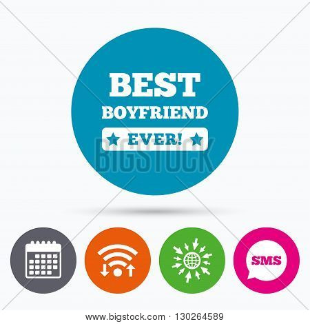 Wifi, Sms and calendar icons. Best boyfriend ever sign icon. Award symbol. Exclamation mark. Go to web globe.